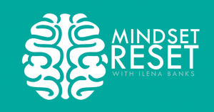 Mindset Reset Podcast with Ilena Banks