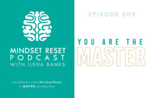 Mindset Reset Podcast with Ilena Banks Episode 009: How to Create Your Own Success