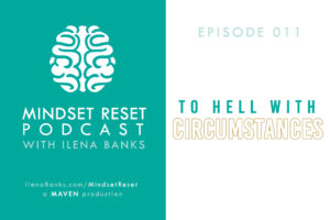 Mindset Reset Podcast with Ilena Banks Episode 011: Be Like Bruce Lee - Create Opportunities