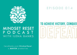 Mindset Reset Podcast with Ilena Banks Episode 014 Paulo Coelho Defeat is For the Valiant - Make Defeat Your Fuel