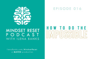 Mindset Reset Podcast with Ilena Banks Episode 016 Nelson Mandela How to Do the Impossible: The Power of Belief