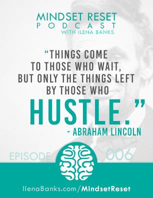 Mindset Reset Podcast with Ilena Banks Episode 6 Abraham Lincoln Hustle