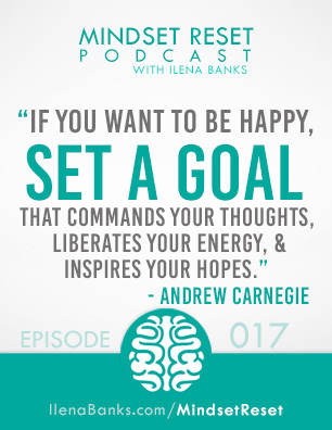 Mindset Reset Podcast with Ilena Banks Episode 17 Andrew Carnegie Why You MUST Set Goals that Excite You