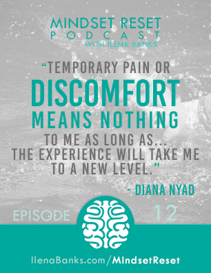 Mindset Reset Podcast with Ilena Banks Episode 12 Diana Nyad Pain is worth it if it takes you to the next level.