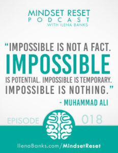 Mindset Reset Podcast with Ilena Banks Episode 18 Muhammad Ali Impossible is Nothing