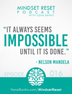 Mindset Reset Podcast with Ilena Banks Episode 16 Nelson Mandela How to Do the Impossible