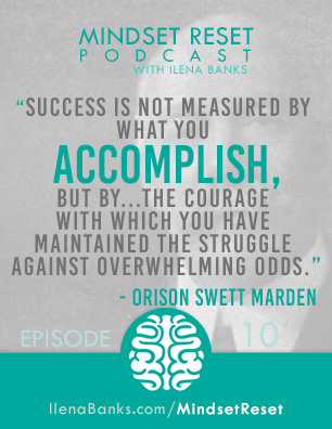 Mindset Reset Podcast with Ilena Banks Episode 10 Orison Swett Marden Success is Overcoming Obstacles