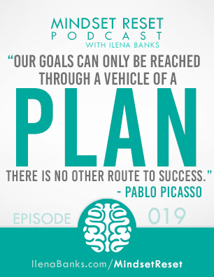 Mindset Reset Podcast with Ilena Banks Episode 19 Pablo Picasso Stop Dreaming. Start Planning.