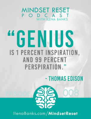 Mindset Reset Podcast with Ilena Banks Episode 8 Thomas Edison What is Genius