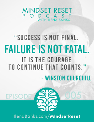 Mindset Reset Podcast with Ilena Banks Episode 5 Churchill Success is not Final