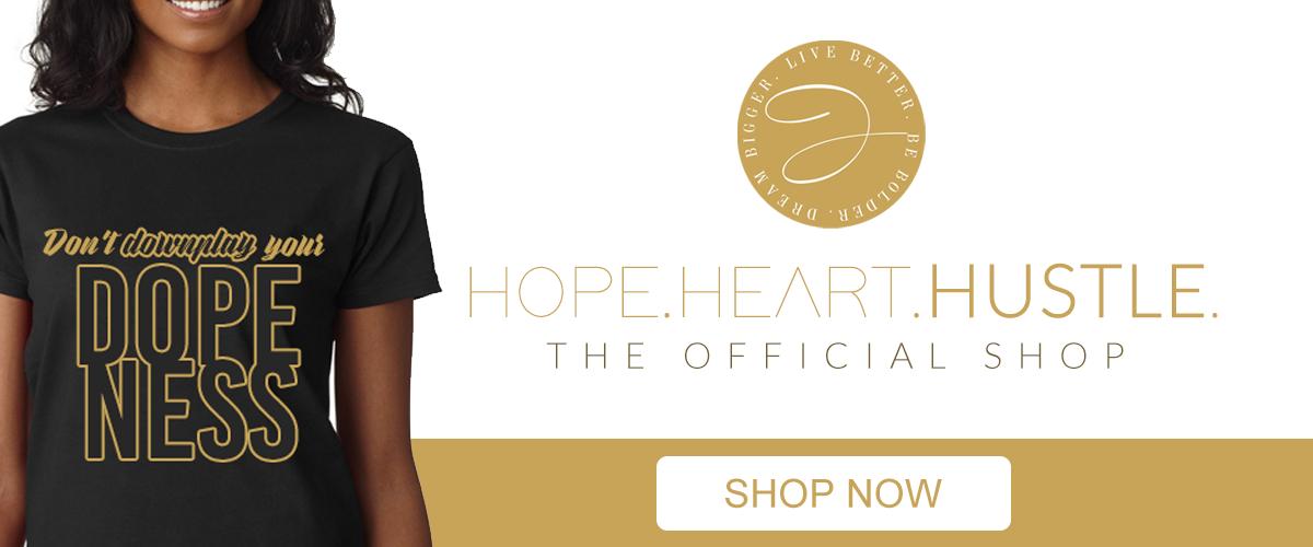 Hope. Heart. Hustle. Official Shop