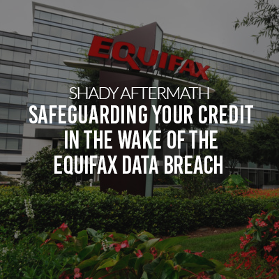 Shady Aftermath: The Equifax Data Breach & What to Do in Its