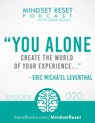 Mindset Reset Podcast with Ilena Banks Episode 20 Eric Michael Leventhal: To Succeed, you must know yourself
